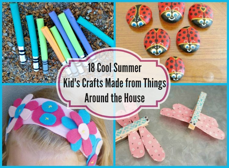 18 Cool Summer Kid's Crafts Made from Things Around the House