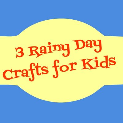 3 Rainy Day Crafts for Kids